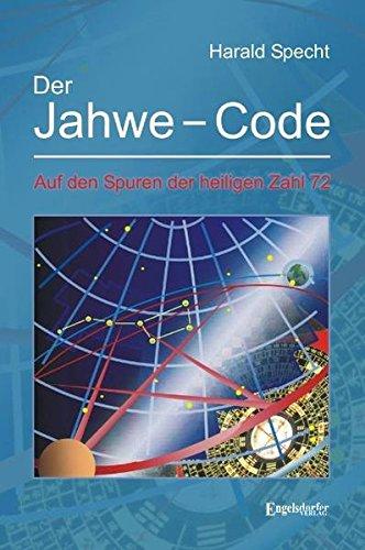 Der Jahwe-Code: Auf den Spuren der heiligen Zahl 72