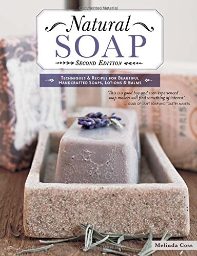 Natural Soap Recipe - Natural Soap, Second Edition: Techniques & Recipes for Beautiful Handcrafted Soaps, Lotions & Balms