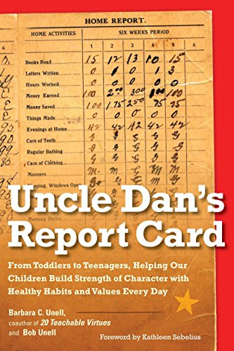 Uncle Dan's Report Card: From Toddlers to Teenagers, Helping Our Children Build Strength of Character wit h Healthy Habi