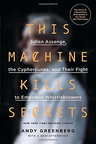This Machine Kills Secrets: Julian Assange, the Cypherpunks, and Their Fight to Empower Whistleblowers (This Machine Kills compare prices)