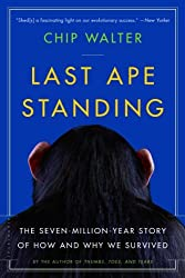 Last Ape Standing: The Seven-Million-Year Story of How and Why We Survived by Chip Walter (2014-02-18)