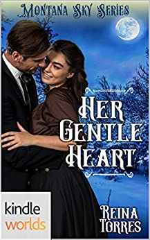Montana Sky: Her Gentle Heart (Kindle Worlds Novella) (Wandering Hearts Book 2) by [Torres, Reina]