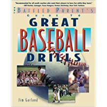 The Baffled Parent's Guide to Great Baseball Drills: A Baffled Parent's Guide (Baffled Parent's Guides)