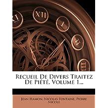 Recueil de Divers Traitez de Piete, Volume 1...