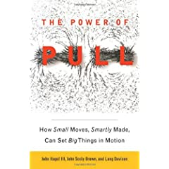 John Hagel III, John Seely Brown y Lang Davison – The Power of Pull: How Small Moves, Smartly Made, Can Set Big Things in Action
