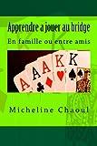 Apprendre a jouer au bridge: En famille ou entre amis