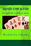 Apprendre a jouer au bridge: En famille ou entre amis (French Edition)