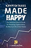 img - for Crypto Taxes Made Happy: The Definitive How-To Guide For Preparing Cryptocurrency Tax Returns In The United States book / textbook / text book