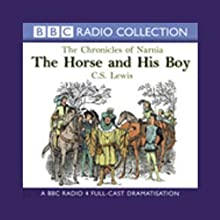 The Horse and His Boy: The Chronicles of Narnia (Dramatised) Performance by C.S. Lewis Narrated by Paul Scofield, Full Cast