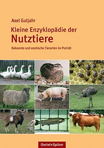 Kleine Enzyklopädie der Nutztiere: Bekannte und exotische Tierarten im Porträt