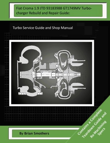 Fiat Croma 1.9 JTD 93183988 GT1749MV Turbocharger Rebuild and Repair Guide:: Turbo Service Guide and Shop Manual
