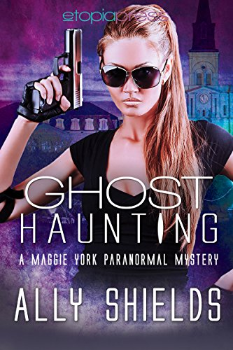 Book: Ghost Haunting (A Maggie York Paranormal Mystery Book 3) by Ally Shields