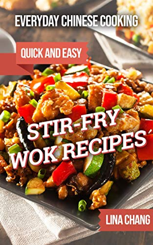 Everyday Chinese Cooking: Quick and Easy Stir-Fry Wok Recipes by Lina Chang