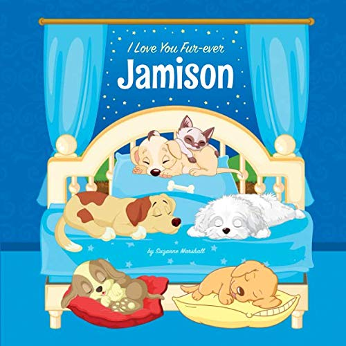 I Love You Fur-ever, Jamison: Personalized Book and Bedtime Story with Dog Poems and Love Poems for Kids (Bedtime Stories for Kids, Personalized Books for Kids, Dog Poems, Love Poems)