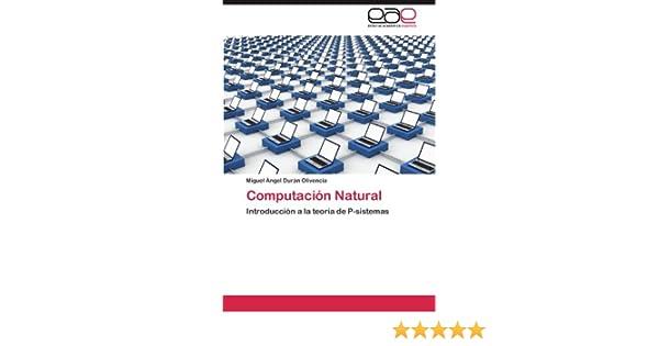 Amazon.com: Computación Natural: Introducción a la teoría de P-sistemas (Spanish Edition) (9783848452415): Miguel Ángel Durán Olivencia: Books