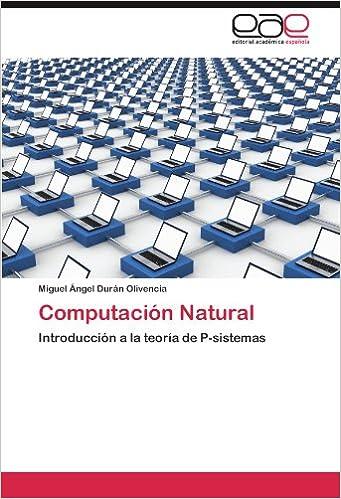 Computación Natural: Introducción a la teoría de P-sistemas (Spanish Edition) (Spanish)