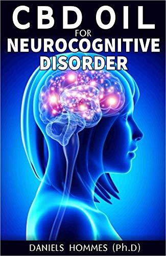 CBD OIL NEUROCOGNITIVE DISORDER: Neurodegenerative Disorders: Alzheimer Disease; Movement Disorders; Multiple Sclerosis; Parkinson & Prion Disease; How CBD Oil Is the Cure