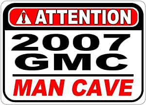 2007 07 GMC SIERRA 1500 Attention Man Cave Aluminum Street Sign - 10 x 14 Inches