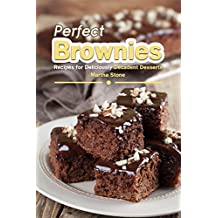 Perfect Brownies: Recipes for Deliciously Decadent Desserts