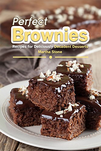 Perfect Brownies: Recipes for Deliciously Decadent Desserts by Martha Stone