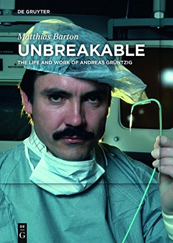 Unbreakable: The Life and Work of Andreas Grüntzig