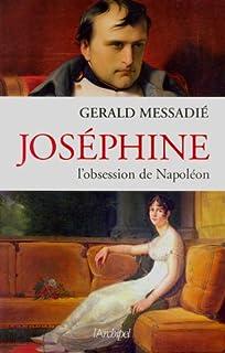 Joséphine : l'obsession de Napoléon