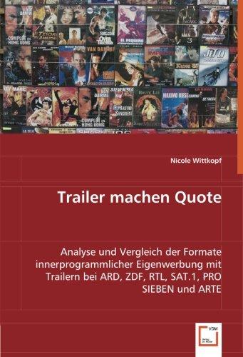 Read Online Trailer machen Quote: Analyse und Vergleich der Formate innerprogrammlicher Eigenwerbung mit Trailern bei ARD, ZDF, RTL, SAT.1, PRO SIEBEN und ARTE (German Edition) ebook