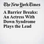 A Barrier Breaks: An Actress With Down Syndrome Plays the Lead | Sopan Deb