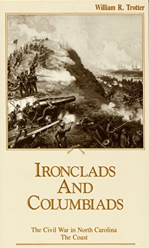 Ironclads and Columbiads: The Civil War in North Carolina, The Coast (The Civil War in North Carolina, V. 3)