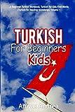 Turkish for Beginners Kids: A Beginner Turkish Workbook, Turkish for Kids First Words (Turkish for Reading Knowledge) Volume 1