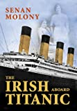 Front cover for the book The Irish Aboard Titanic by Senan Molony