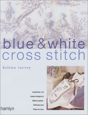 Blue and White Cross Stitch: Original Designs Inspired by Willow Pattern, Delftware and Toiles De Jouy by Helena Turvey (15-Oct-2001) Hardcover ()