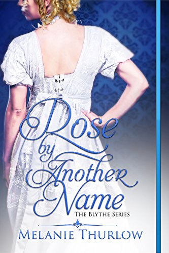 rose by another name the blythe series book 1 by thurlow melanie