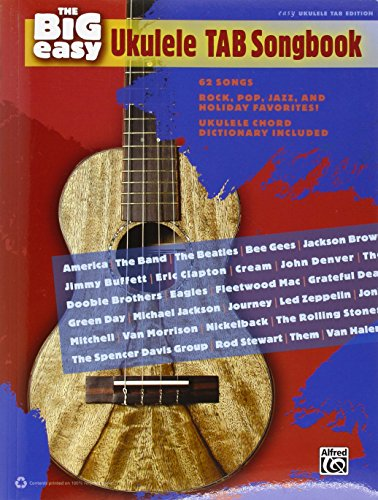 The Big Easy Ukulele Tab Songbook 62 Songs Rock Pop Jazzholiday Favs Ez Uke Tab Ed. (The Big Easy Songbook)