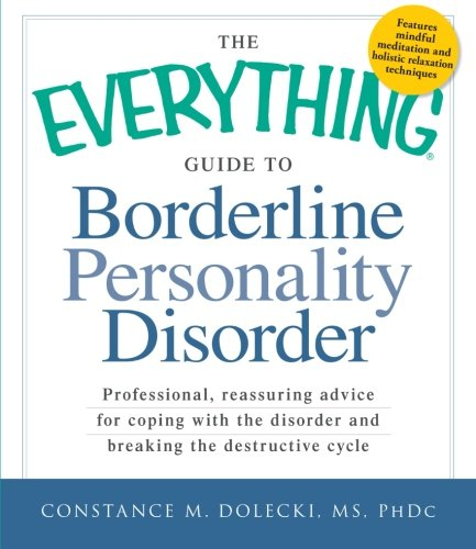 The Everything Guide to Borderline Personality Disorder: Professional, reassuring advice for coping with the disorder and breaking the destructive cycle (Everything (Self-Help)) (Signs And Symptoms Of Good Mental Health)