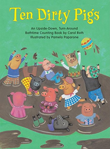 Ten Dirty Pigs/Ten Clean Pigs: An Upside-Down, Turn-Around Bathtime Counting Book (Down Dirty Pictures)