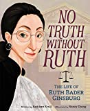 img - for No Truth Without Ruth: The Life of Ruth Bader Ginsburg book / textbook / text book