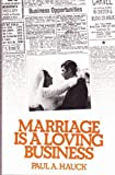Marriage Is a Loving Business, Paul A. Hauck, 0664241379