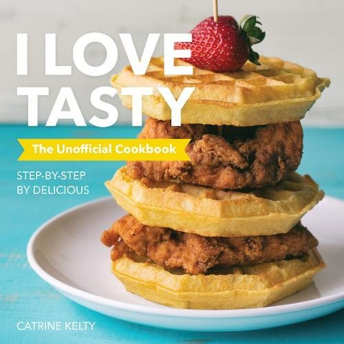 The Unofficial I Love Tasty Cookbook: Step-by-Step by Delicious by Catrine Kelty
