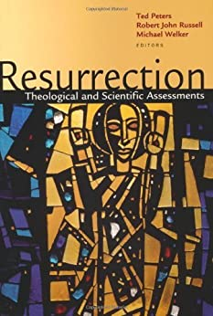 Resurrection: Theological and Scientific Assessments by [Welker, Mr. Michael, Peters, Mr. Ted, Russell, Mr. Robert John]
