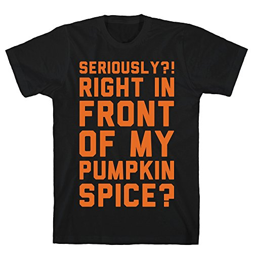 LookHUMAN Seriously Right in Front My Pumpkin Spice