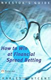 How to Win at Financial Spreadbetting, Charles Vintcent, 0273654136