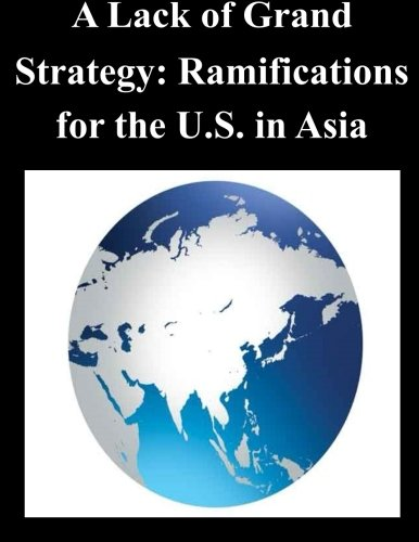 A Lack of Grand Strategy: Ramifications for the U.S. in Asia ebook