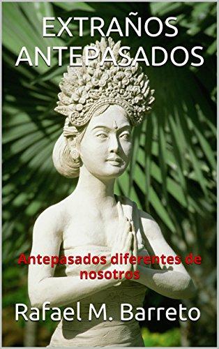 Descargar Libro Extraños Antepasados: Antepasados Diferentes De Nosotros Rafael M. Barreto