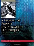 A Manual of Private Investigation Techniques: Developing Sophisticated Investigative and Business Skills to Meet Modern Challenges