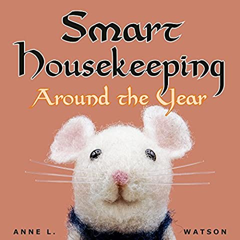 Smart Housekeeping Around the Year: An Almanac of Cleaning, Organizing, Decluttering, Furnishing, Maintaining, and Managing (Home Furnishings)