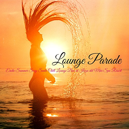 Lounge Parade - Erotic Summer Sexy Smile Chill Lounge Bar at Ibiza del Mar Spa Resort
