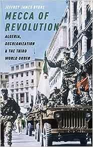 Amazon.com: Mecca of Revolution: Algeria, Decolonization, and the ...