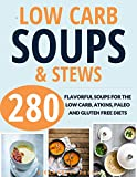 SOUPS: LOW CARB COOKBOOK: 280 Amazing Low Carb Soups for the Low Carb, Atkins, Paleo and Gluten Free Diets (low carb recipes, slow cooker, pressure cooker, instant pot, paleo, vegetarian keto)