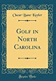 Golf in North Carolina (Classic Reprint)
